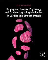 Biophysical Basis of Physiology and Calcium Signaling Mechanism in Cardiac and Smooth Muscle - 1st Edition - ISBN: 9780128149508, 9780128149515