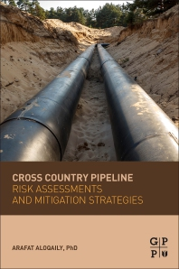 Cross Country Pipeline Risk Assessments and Mitigation Strategies - 1st Edition - ISBN: 9780128160077, 9780128160084
