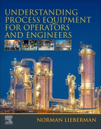 Understanding Process Equipment for Operators and Engineers - 1st Edition - ISBN: 9780128161616, 9780128161623