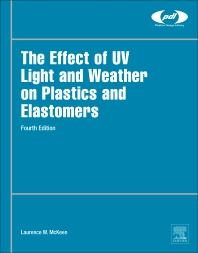 The Effect of UV Light and Weather on Plastics and Elastomers - 4th Edition - ISBN: 9780128164570