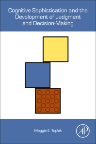 Cognitive Sophistication and the Development of Judgment and Decision-Making - 1st Edition - ISBN: 9780128166369