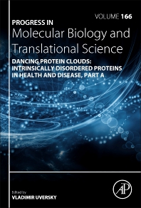 Cover image for Dancing protein clouds: Intrinsically disordered proteins in health and disease, Part A