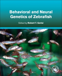 Behavioral and Neural Genetics of Zebrafish - 1st Edition - ISBN: 9780128175286, 9780128175293