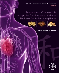 Perspectives of Ayurveda in Integrative Cardiovascular Chinese Medicine for Patient Compliance - 1st Edition - ISBN: 9780128175705