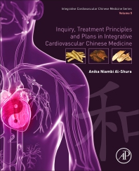 Inquiry, Treatment Principles and Plans in Integrative Cardiovascular Chinese Medicine - 1st Edition - ISBN: 9780128176160