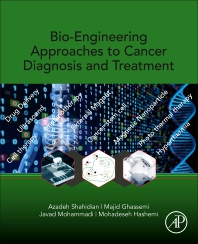 Bio-Engineering Approaches to Cancer Diagnosis and Treatment - 1st Edition - ISBN: 9780128178096, 9780128178102
