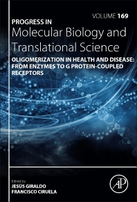 """Oligomerization in Health and Disease: From Enzymes to G Protein-Couple Receptors,"" Volume 169 of the Elsevier series Progress in Molecular Biology and Translational Science."