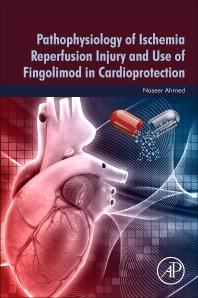 Cover image for Pathophysiology of Ischemia Reperfusion Injury and Use of Fingolimod in Cardioprotection