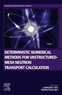 Cover image for Deterministic Numerical Methods for Unstructured-Mesh Neutron Transport Calculation