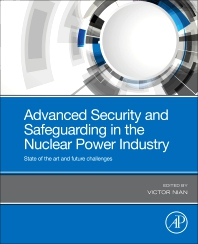 Advanced Security and Safeguarding in the Nuclear Power Industry - 1st Edition - ISBN: 9780128182567