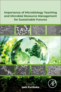 Importance of Microbiology Teaching and Microbial Resource Management for Sustainable Futures - 1st Edition - ISBN: 9780128182727