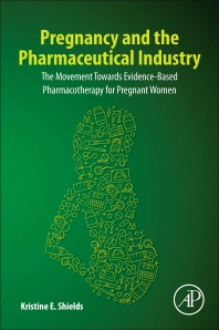 Pregnancy and the Pharmaceutical Industry - 1st Edition - ISBN: 9780128185506, 9780128190746