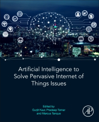 Artificial Intelligence to Solve Pervasive Internet of Things Issues - 1st Edition - ISBN: 9780128185766