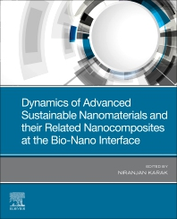 Dynamics of Advanced Sustainable Nanomaterials and Their Related Nanocomposites at the Bio-Nano Interface - 1st Edition - ISBN: 9780128191422, 9780128191439