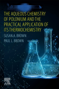 Cover image for The Aqueous Chemistry of Polonium and the Practical Application of its Thermochemistry