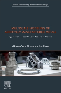 Multiscale Modeling of Additively Manufactured Metals - 1st Edition - ISBN: 9780128196007, 9780128225592