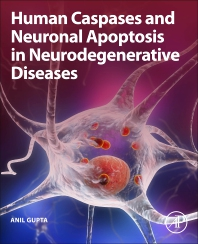 Human Caspases and Neuronal Apoptosis in Neurodegenerative Diseases - 1st Edition - ISBN: 9780128201220
