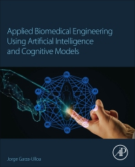 Applied Biomedical Engineering Using Artificial Intelligence and Cognitive Models - 1st Edition - ISBN: 9780128207185
