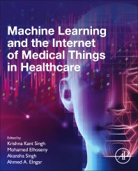 Machine Learning and the Internet of Medical Things in Healthcare - 1st Edition - ISBN: 9780128212295, 9780128232170