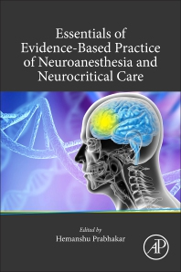 Essentials of Evidence-Based Practice of Neuroanesthesia and Neurocritical Care - 1st Edition - ISBN: 9780128217764