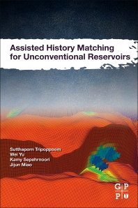 Assisted History Matching for Unconventional Reservoirs - 1st Edition - ISBN: 9780128222423