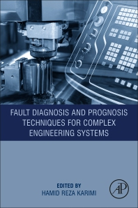 Fault Diagnosis and Prognosis Techniques for Complex Engineering Systems - 1st Edition - ISBN: 9780128224731