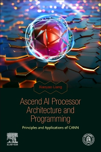 Ascend AI Processor Architecture and Programming - 1st Edition - ISBN: 9780128234884, 9780128234891