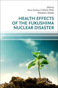 Health Effects of the Fukushima Nuclear Disaster - 1st Edition - ISBN: 9780128240984