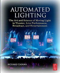 Automated Lighting: The Art and Science of Moving Light in Theatre, Live Performance, Broadcast, and Entertainment - 1st Edition - ISBN: 9780240807034