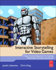 Interactive Storytelling for Video Games - 1st Edition - ISBN: 9780240817170, 9780240817187