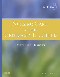 Nursing Care of the Critically Ill Child, 3rd Edition,Mary Fran Hazinski,ISBN9780323020404