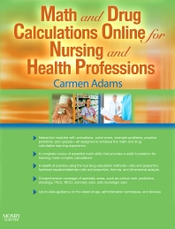 Math and Drug Calculations Online for Nursing and Health Professions (Modules 1, 2, and 3 User Guides and Access Codes), 1st Edition,Carmen Adams,ISBN9780323026413