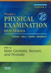 Mosby's Physical Examination Video Series: DVD 12: Male Genitalia, Rectum, and Prostate, Version 2, 1st Edition,Henry Seidel,Jane Ball,Joyce Dains,G. William Benedict,ISBN9780323035224
