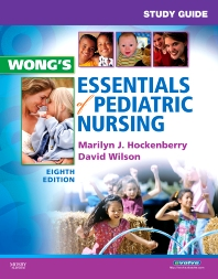 Study Guide for Wong's Essentials of Pediatric Nursing - 8th Edition - ISBN: 9780323056120, 9780323091176