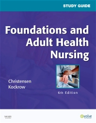 Study Guide for Foundations and Adult Health Nursing, 6th Edition,Barbara Christensen,Elaine Kockrow,ISBN9780323057318