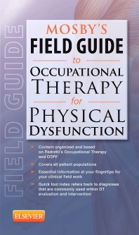 Mosby's Field Guide to Occupational Therapy for Physical Dysfunction - 1st Edition - ISBN: 9780323067676, 9780323112413