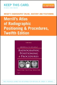 Mosby's Radiography Online: Anatomy and Positioning for Merrill's Atlas of Radiographic Positioning & Procedures (Access Code)