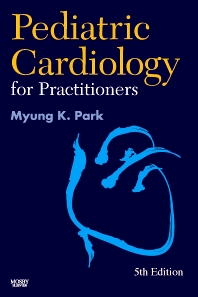 Pediatric Cardiology for Practitioners E-Book, 5th Edition,Myung Park,ISBN9780323076685