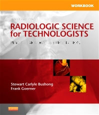 Workbook for Radiologic Science for Technologists, 10th Edition,Stewart Bushong,ISBN9780323081375