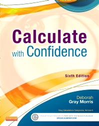 Calculate with Confidence, 6th Edition,Deborah Gray Morris,ISBN9780323089319