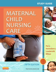 Study Guide for Maternal Child Nursing Care - 5th Edition - ISBN: 9780323096072, 9780323293945