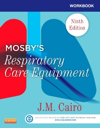 Workbook for Mosby's Respiratory Care Equipment, 9th Edition,J. Cairo,ISBN9780323096225