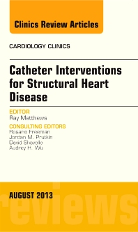 Cover image for Catheter Interventions for Structural Heart Disease, An Issue of Cardiology Clinics