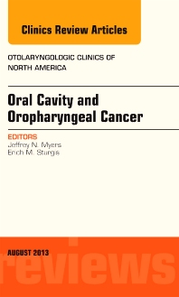 Oral Cavity and Oropharyngeal Cancer, An Issue of Otolaryngologic Clinics