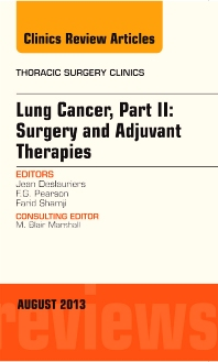 Lung Cancer, Part II: Surgery and Adjuvant Therapies, An Issue of Thoracic Surgery Clinics - 1st Edition - ISBN: 9780323186179, 9780323186360