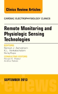 Cover image for Remote Monitoring and Physiologic Sensing Technologies and Applications, An Issue of Cardiac Electrophysiology Clinics