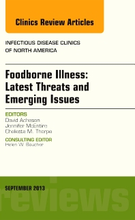 Foodborne Illness: Latest Threats and Emerging Issues, an Issue of Infectious Disease Clinics, 1st Edition,David Acheson,Jennifer McEntire,Cheleste Thorpe,ISBN9780323188586