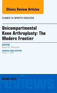 Cover image for Unicompartmental Knee Arthroplasty: The Modern Frontier, An Issue of Clinics in Sports Medicine
