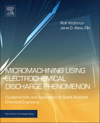 Micromachining Using Electrochemical Discharge Phenomenon, 2nd Edition,Rolf Wuthrich,Jana D. Abou Ziki,ISBN9780323241427