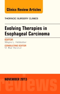 Evolving Therapies in Esophageal Carcinoma, An Issue of Thoracic Surgery Clinics - 1st Edition - ISBN: 9780323242370, 9780323242387